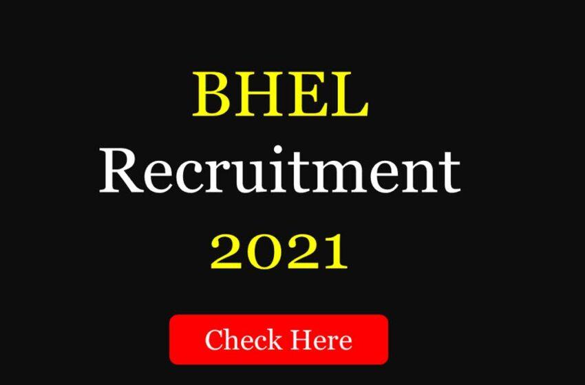 BHEL RECRUITMENT 2021: Vacancy for graduates and technicians.